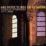 Architectures de lumière, vitraux d'artistes 1975-2000
